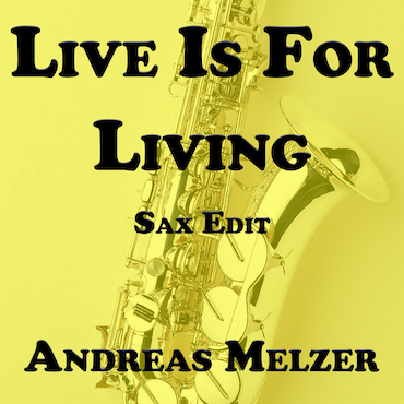 Life Is for Living SAX